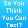 So You Think You Can Text? iOS Icon